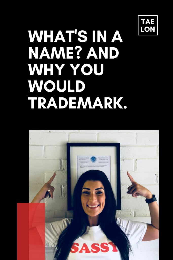 "Pinterest pin to save which contains the header image from the blog ""What's in a name? And why you would trademark"". It also has TAELON logo."